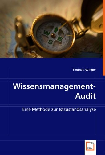 Wissensmanagement-Audit: Eine Methode zur Istzustandsanalyse