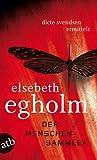 Elsebeth Egholm: Der Menschensammler (Ein Fall für Dicte Svendsen 5)