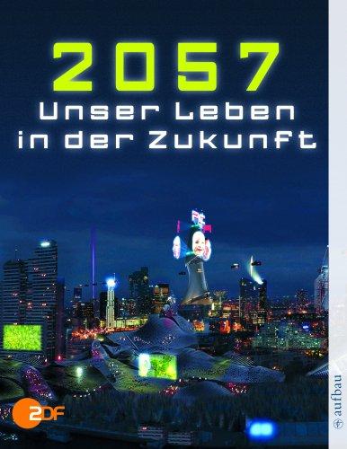 2057 - Unser Leben in der Zukunft.