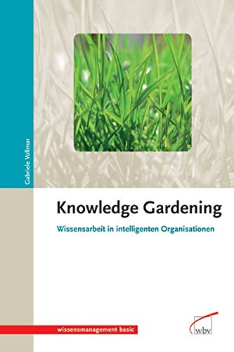 Knowledge Gardening: Wissensarbeit in intelligenten Organisationen