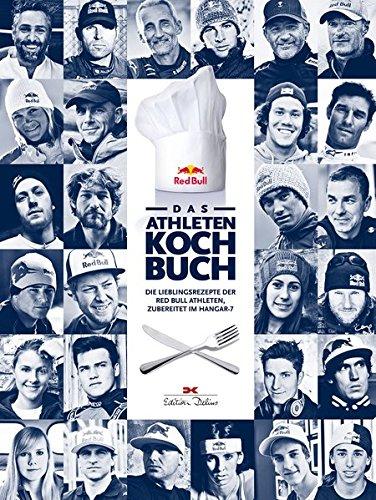 Das Athleten-Kochbuch: Die Lieblingsrezepte der Red Bull Athleten, zubereitet im Hangar-7