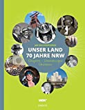 Unser Land. 70 Jahre NRW: Erinnerungen, Ereignisse, Emotionen