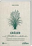 Gräser: Faszinierende Pflanzen, eindrucksvolle Kombinationen, hilfreiche Pflegetipps