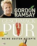 Gordon Ramsay: Geschmack pur - Meine besten Rezepte.