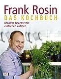 Frank Rosin - Das Kochbuch: Kreative Rezepte mit einfachen Zutaten