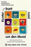 Kunterbunt rund um den Mund. Materialsammlung für die mundmotorische Übungsbehandlung
