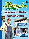 Löwenzahn: Abenteuer Luftfahrt / Erlebnis Wasser. Vom Doppeldecker zum Düsenflugzeug.