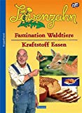Löwenzahn: Faszination Waldtiere / Kraftstoff Essen. Von der Ameise bis zum Wildschwein.