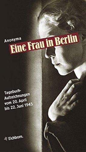 Eine Frau in Berlin: Tagebuchaufzeichnungen vom 20. April bis 22. Juni 1945
