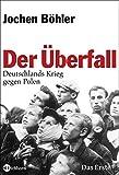 Jochen Böhler: Der Überfall: Deutschlands Krieg gegen Polen