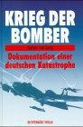Krieg der Bomber. Dokumentation einer deutschen Katastrophe.
