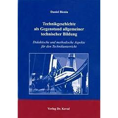 Technikgeschichte als Gegenstand allgemeiner technischer Bildung. Didaktische und methodische Aspekte für den Technikunterricht