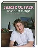 Jamie Oliver: Essen ist fertig! Die besten Rezepte für jeden Tag.