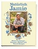 Natürlich Jamie. Meine Frühlings-, Sommer-, Herbst- und Winterrezepte