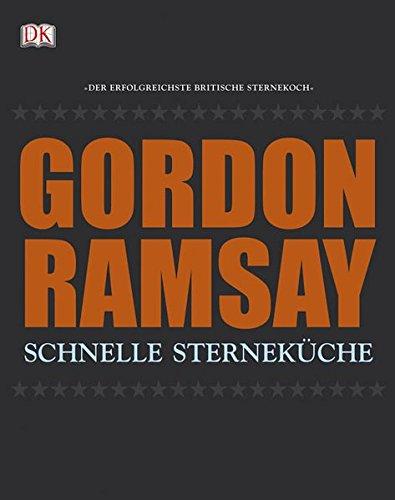 Gordon Ramsay: Schnelle Sterneküche.