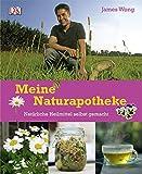 James Wong: Meine Naturapotheke - Natürliche Heilmittel selbst gemacht.