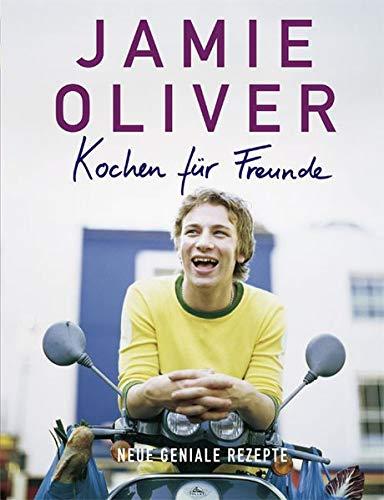 Jamie Oliver: Kochen für Freunde - Neue geniale Rezepte