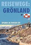 Reisewege: Grönland. Spuren im ewigen Eis