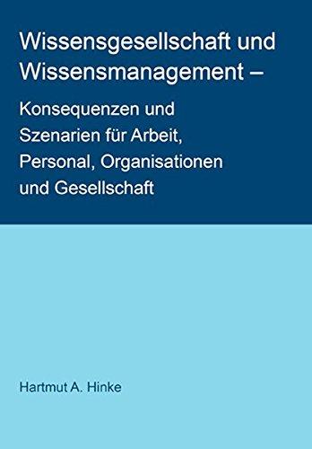 Wissensgesellschaft und Wissensmanagement: Konsequenzen und Szenarien für Arbeit, Personal, Organisationen und Gesellschaft