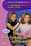 mary-kateandashley, Ein Zwilling kommt selten allein, Bd. 6: Meine Schwester das Supermodel
