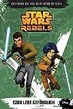 Star Wars Rebels - Band 3: Ezra lebt gefährlich