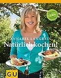 Annabel Langbein: Natürlich kochen!