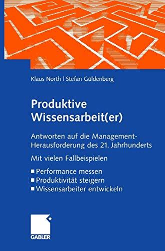 Produktive Wissensarbeit(er): Antworten auf die Management-Herausforderung des 21. Jahrhunderts