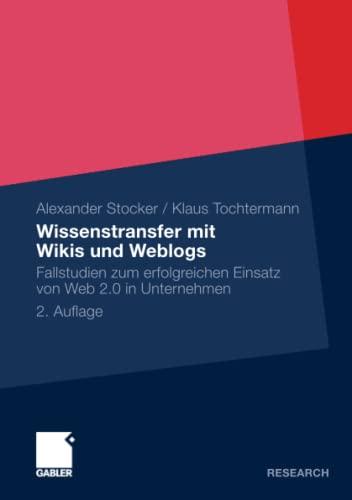 Wissenstransfer mit Wikis und Weblogs: Fallstudien zum Erfolgreichen Einsatz von Web 2.0 in Unternehmen