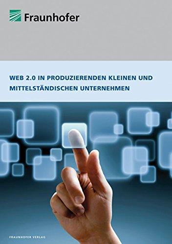 Web 2.0 in produzierenden kleinen und mittelständischen Unternehmen. Eine Studie über den Einsatz von Social Software in KMU des produzierenden Gewerbes