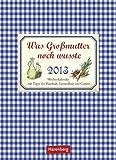 Was Großmutter noch wusste 2013: Wochenkalender mit Tipps für Haushalt, Gesundheit und Garten