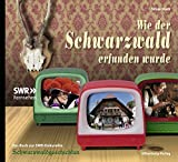 Wie der Schwarzwald erfunden wurde - Das Buch zum SWR-Vierteiler