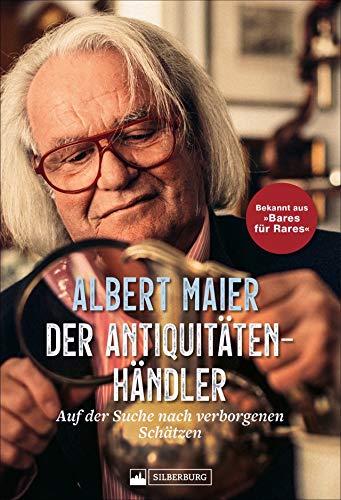Der Antiquitätenhändler. Auf der Suche nach verborgenen Schätzen. Mit Albert Maier auf den Spuren besonderer Fundstücke.