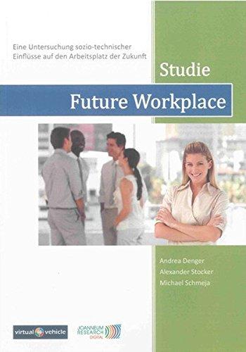Future Workplace: Eine Untersuchung sozio-technischer Einflüsse auf den Arbeitsplatz der Zukunft