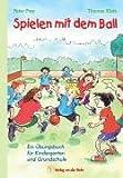 Spielen mit dem Ball. Ein Übungsbuch für Kindergarten und Grundschule.