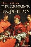 Peter Godman: Die geheime Inquisition - Aus den verbotenen Archiven des Vatikans