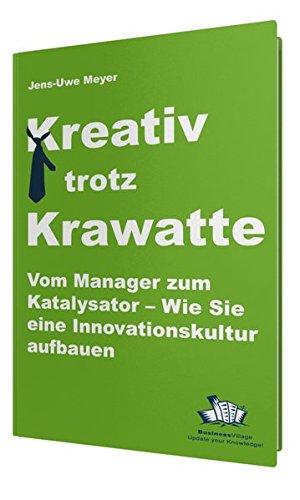 Kreativ trotz Krawatte. Vom Manager zum Katalysator:Wie Sie eine Innovationskultur aufbauen