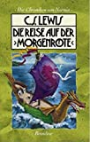 Die Chroniken von Narnia 5. Die Reise auf der ' Morgenröte'.