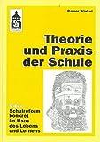 Theorie und Praxis der Schule. Oder: Schulreform konkret - im Haus des Lebens und Lernens.