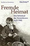 Fremde Heimat: Das Schicksal der Vertriebenen nach 1945. Das Buch zur Fernsehserie (Gebundene Ausgabe)