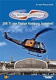 Die Rettungsflieger. SAR 71 von Florian Hamburg, kommen!