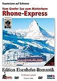 Eisenbahn-Romantik 19. Rhone-Express - Vom Genfer See zum Matterhorn - Traumreisen auf Schienen - Edition Eisenbahn-Romantik