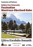Eisenbahn-Romantik 12. Golden Pass Panoramic - Faszination Montreux-Oberland-Bahn - Traumreisen auf Schienen - Edition Eisenbah