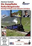 Eisenbahn-Romantik 34. Die Dampfbahn Furka-Bergstrecke - Nostalgie-Erlebnisse in den Schweizer Hochalpen