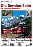 Eisenbahn-Romantik 35. Die Bernina-Bahn - Das berühmte Weltkulturerbe