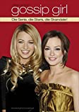 Gossip Girl - Die Serie, die Stars, die Skandale! Das inoffizielle Buch.