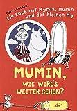 Mumin, wie wird's weiter gehen?: Ein Buch mit Mymla, Mumin und der kleinen My.