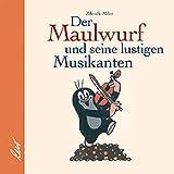 Der Maulwurf und seine lustigen Musikanten.