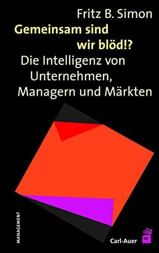 Gemeinsam sind wir blöd!?: Die Intelligenz von Unternehmen, Managern und Märkten