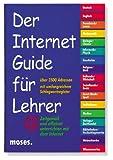 Der Internet- Guide für Lehrer. Zeitgemäß und effizient unterrichten mit dem Internet.