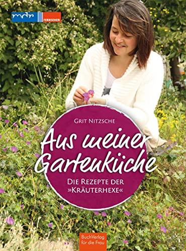 Aus meiner Gartenküche: Die Rezepte der 'Kräuterhexe'